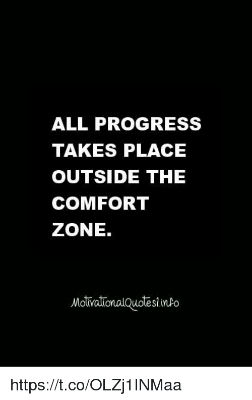 ALL PROGRESS TAKES PLACE OUTSIDE THE COMFORT ZONE Motivational Adorable Progress Quotes