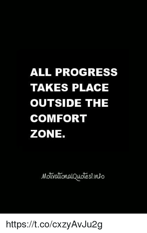 Comfort Quotes Custom ALL PROGRESS TAKES PLACE OUTSIDE THE COMFORT ZONE Motivational