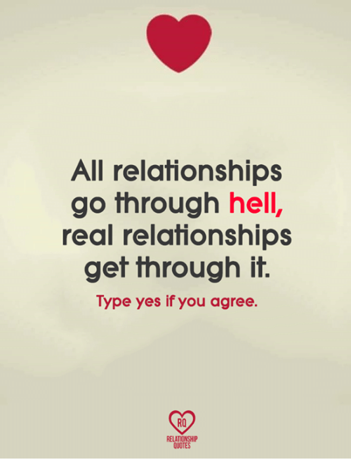 All Relationships Go Through Hell Real Relationships Get Through It