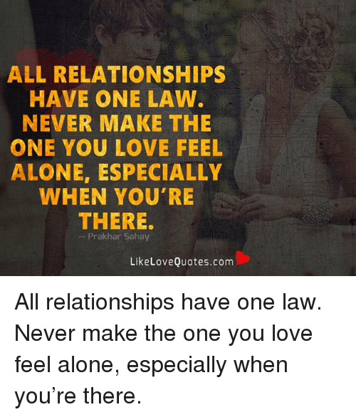 All Relationships Have One Law Never Make The One You Love Feel