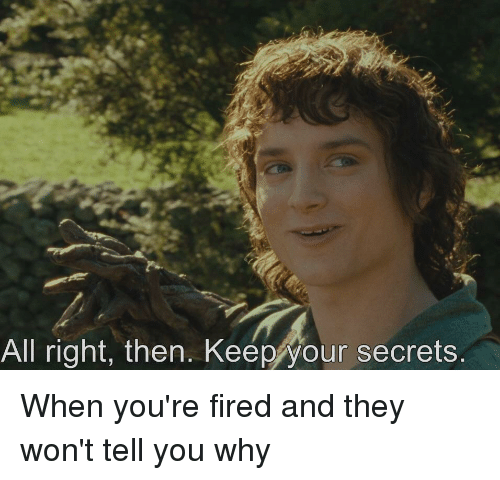 All Right Then Keep Your Secrets | Lord of the Rings Meme ...