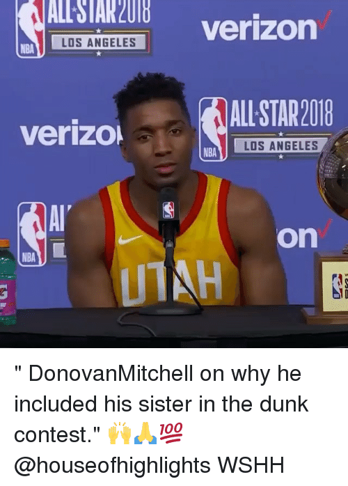 """Dunk, Memes, and Nba: ALL STAK 2018  LOS ANGELES Verizon  NBA  ALL STAR2018  verizo  LOS ANGELES  NBA  on  NBA """" DonovanMitchell on why he included his sister in the dunk contest."""" 🙌🙏💯 @houseofhighlights WSHH"""