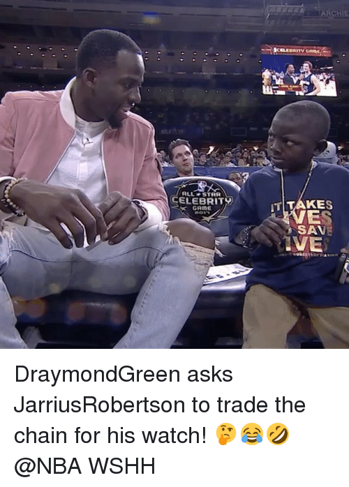 All Star, Memes, and Wshh: ALL STAR  CELEBRITY  GAME  ARCHIE  IT  TAKE  SAVE  VE DraymondGreen asks JarriusRobertson to trade the chain for his watch! 🤔😂🤣 @NBA WSHH