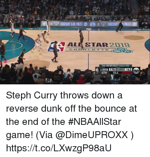 All Star, Dunk, and Memes: ALL STAR2019  CHFTRLOTTE  ALL-STAR 2019 CHARLOTTE PRESENTED BY CIA  LEBRON 178  4TH 10.4  GIANNIS 162 Steph Curry throws down a reverse dunk off the bounce at the end of the #NBAAllStar game!   (Via @DimeUPROXX )  https://t.co/LXwzgP98aU
