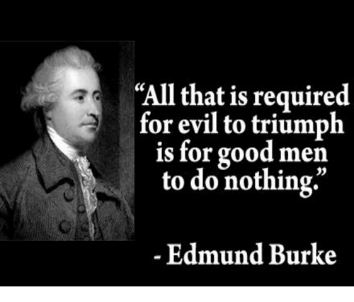 Triumph of evil is for good men to do nothing