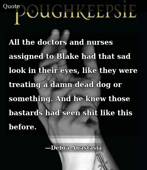 SIZZLE: All the doctors and nurses assigned to Blake had that sad look in their eyes, like they were treating a damn dead dog or something. And he knew those bastards had seen shit like this before.