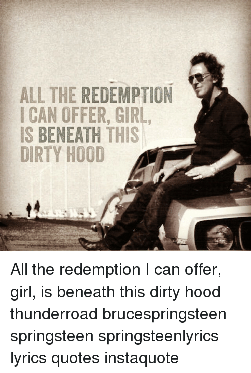 ALL THE REDEMPTION CAN OFFER GIRL IS BENEATH THIS DIRTY HOOD ...