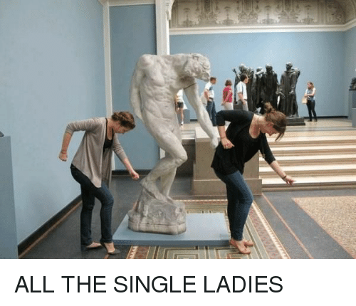 Girl Memes, Single, and All The: ALL THE SINGLE LADIES