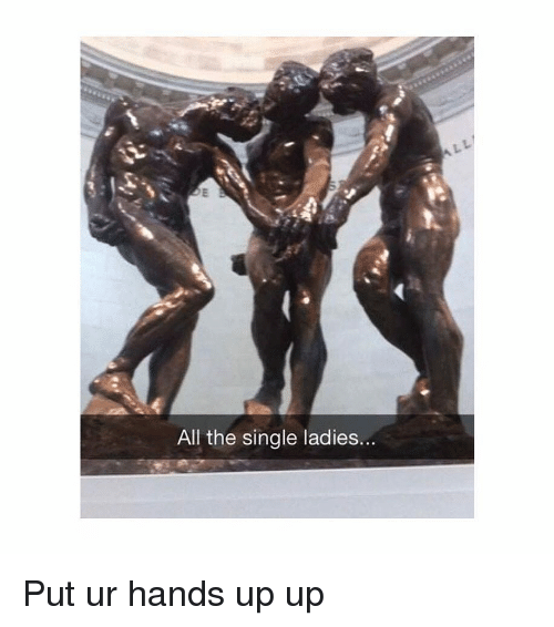 Classical Art, Single, and All The: All the single ladies... Put ur hands up up