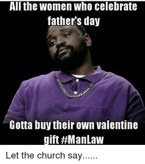 all the women who celebrate fathers day gotta buy their 14521066 ✅ 25 best memes about happy fathers day meme happy fathers day