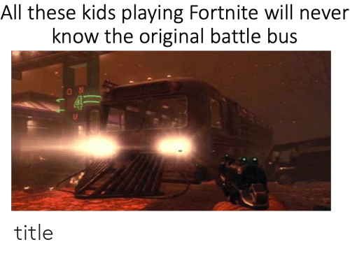 kids never and bus all these kids playing fortnite will never know the - original fortnite trailer