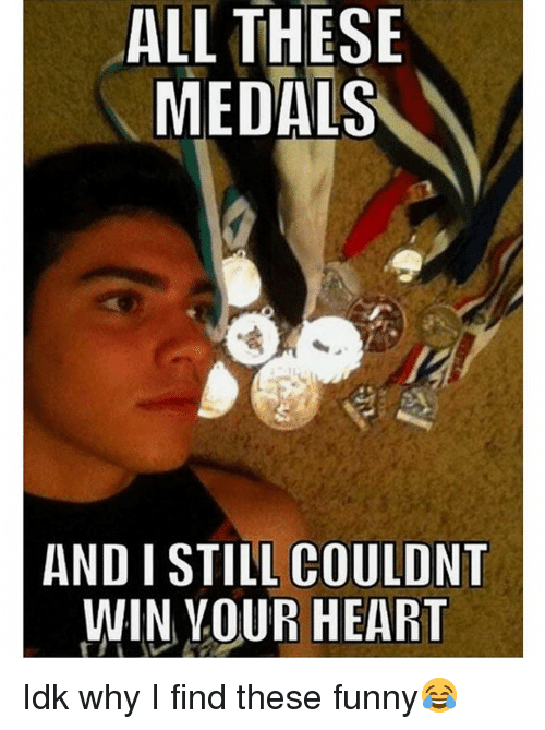 all these medals and i still couldnt win your heart 15261165 all these medals and i still couldnt win your heart idk why i find