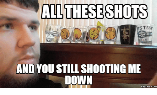 all these shots stony and you still shooting me down 16123458 ✅ 25 best memes about shot down meme shot down memes,Down Down Meme