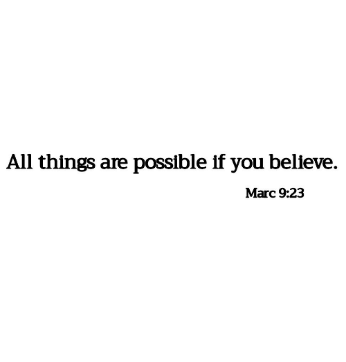 Believe, All, and Marc: All things are possible if you believe  Marc 9:23