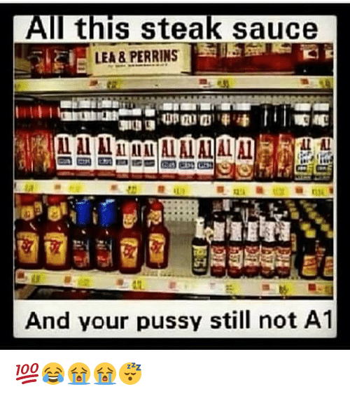 all this steak sauce lea perrins and your pussy still 8950444 all this steak sauce lea& perrins and your pussy still not a1