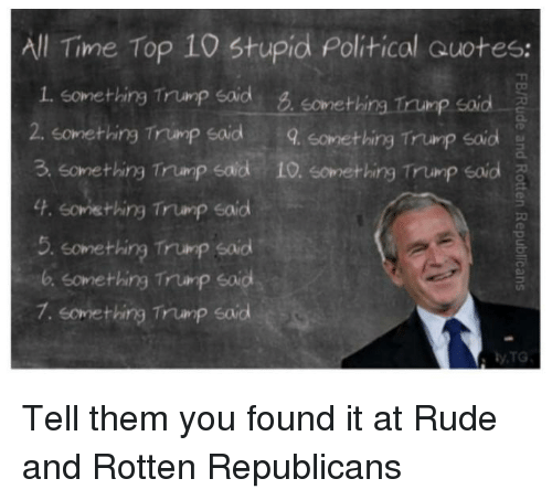 All Time Top 10 Stupid Political Quotes 1 Something Trump Said