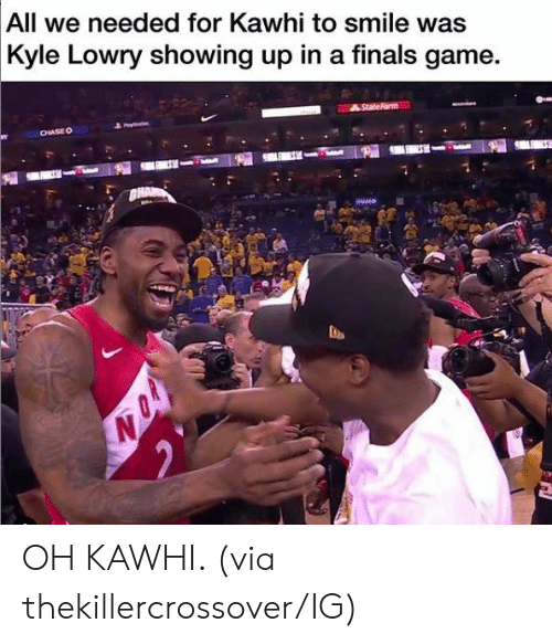 Finals, Kyle Lowry, and Nba: All we needed for Kawhi to smile was  Kyle Lowry showing up in a finals game.  State Farm  CHASEO OH KAWHI.   (via thekillercrossover/IG)