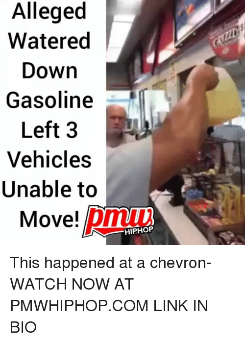 Memes, Chevron, and Link: Alleged  Watered  Down  Gasoline  Left 3  Vehicles  Unable to  Move! pm  HIPHOP This happened at a chevron- WATCH NOW AT PMWHIPHOP.COM LINK IN BIO