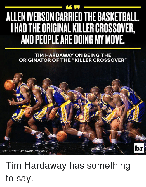 """Allen Iverson, Iverson, and The Killers: ALLEN IVERSON CARRIED THEBASKETBALL  IHADTHEORIGINAL KILLER CROSSOVER  ANDPEOPLE ARE DOING MY MOVE.  TIM HARDAWAY ON BEING THE  ORIGINATOR OF THE """"KILLER CROSSOVER""""  br  HIT SCOTT HOWARD-COOPER Tim Hardaway has something to say."""