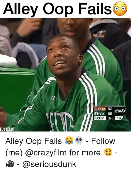 Memes, 🤖, and Oop: Alley Oop Fails  Bos 58  6:07 3rd 16  EAVEN Alley Oop Fails 😂💀 - Follow (me) @crazyfilm for more 😫 - 🎥 - @seriousdunk