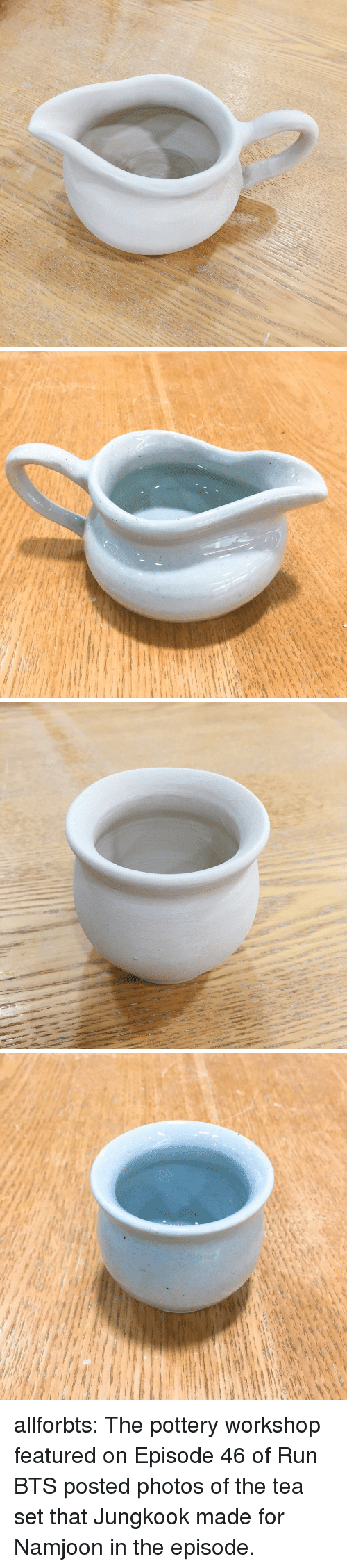Run, Tumblr, and Blog: allforbts:  The pottery workshop featured on Episode 46 of Run BTS posted photos of the tea set that Jungkook made for Namjoon in the episode.