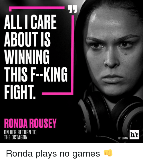 Ronda Rousey, Sports, and Ally: ALLI CARE  ABOUT IS  WINNING  THIS F--KING  FIGHT  RONDA ROUSEY  ON HER RETURN TO  THE OCTAGON  br  HIT ESPNW Ronda plays no games 👊