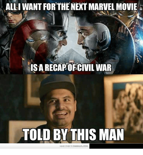 Head, Marvel, and Movie: ALLI WANT FOR THE NEXT MARVEL MOVIE  IS A RECAPOFCIVIL WAR  TOLD BY THIS MAN  HEAD OVER TO DAMNLOLCOM