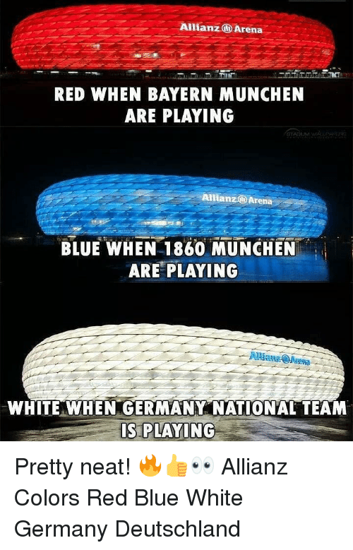 Memes, Blue, and Germany: Allianz@Arena  RED WHEN BAYERN MUNCHEN  ARE PLAYING  Allianz Arena  BLUE WHEN 1860 MUNCHEN  ARE PLAYING  WHITE WHEN GERMANY NATIONAL TEAM  IS PLAYING Pretty neat! 🔥👍👀 Allianz Colors Red Blue White Germany Deutschland