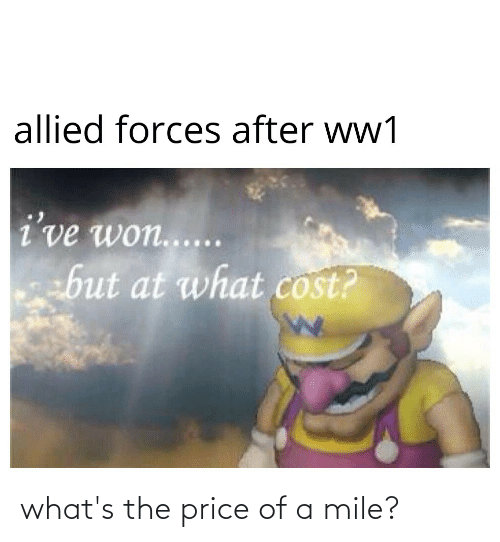 History, Ww1, and Mile: allied forces after ww1  i've won......  but at what cost? what's the price of a mile?