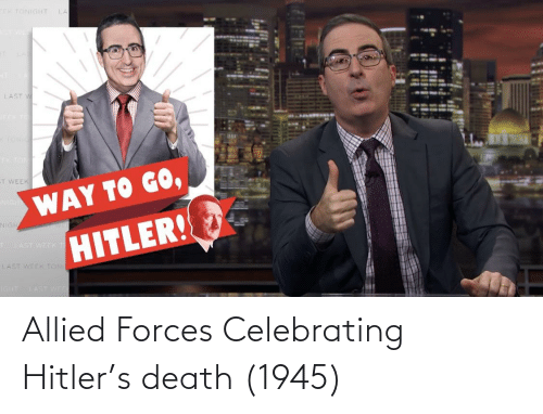 Death, Celebrating, and Allied: Allied Forces Celebrating Hitler's death (1945)
