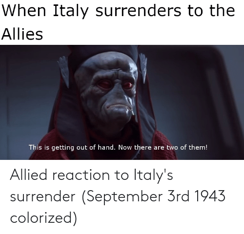 September,  Reaction, and Allied: Allied reaction to Italy's surrender (September 3rd 1943 colorized)