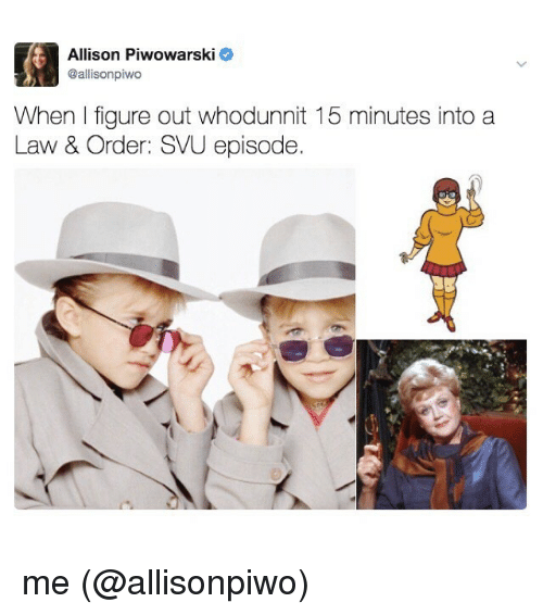 Memes, Law & Order, and 🤖: Allison Piwowarski  @allisonpiwo  When figure out whodunnit 15 minutes into a  Law & Order: SVU episode. me (@allisonpiwo)