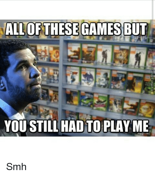 all these video games and you still chose to play me - vid ...