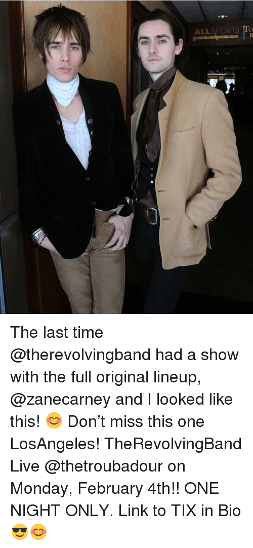 Memes, Link, and Live: ALLSPORTS To The last time @therevolvingband had a show with the full original lineup, @zanecarney and I looked like this! 😊 Don't miss this one LosAngeles! TheRevolvingBand Live @thetroubadour on Monday, February 4th!! ONE NIGHT ONLY. Link to TIX in Bio 😎😊
