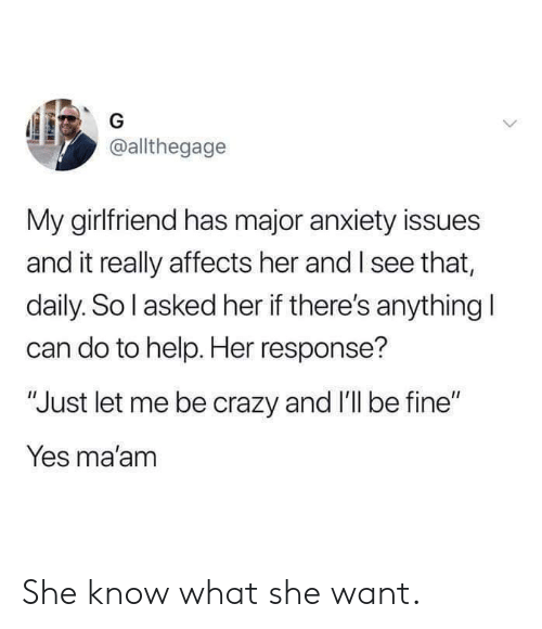 "Crazy, Dank, and Anxiety: @allthegage  My girlfriend has major anxiety issues  and it really affects her and I see that,  daily. So l asked her if there's anything l  can do to help. Her response?  ""Just let me be crazy and I'll be fine""  Yes ma'am She know what she want."