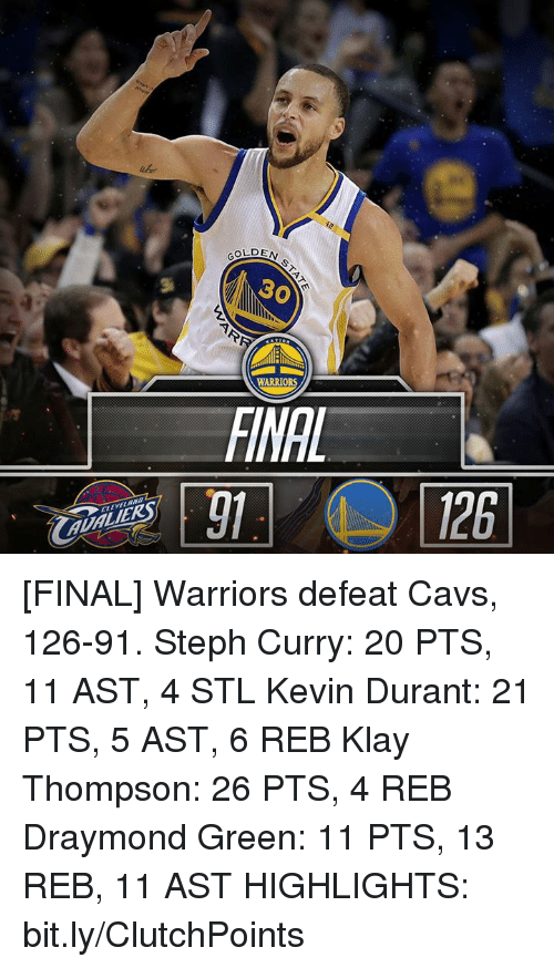 Draymond Green, Kevin Durant, and Klay Thompson: ALMALIER  GOLDEN  WARRIORS [FINAL] Warriors defeat Cavs, 126-91.  Steph Curry: 20 PTS, 11 AST, 4 STL Kevin Durant: 21 PTS, 5 AST, 6 REB Klay Thompson: 26 PTS, 4 REB Draymond Green: 11 PTS, 13 REB, 11 AST  HIGHLIGHTS: bit.ly/ClutchPoints