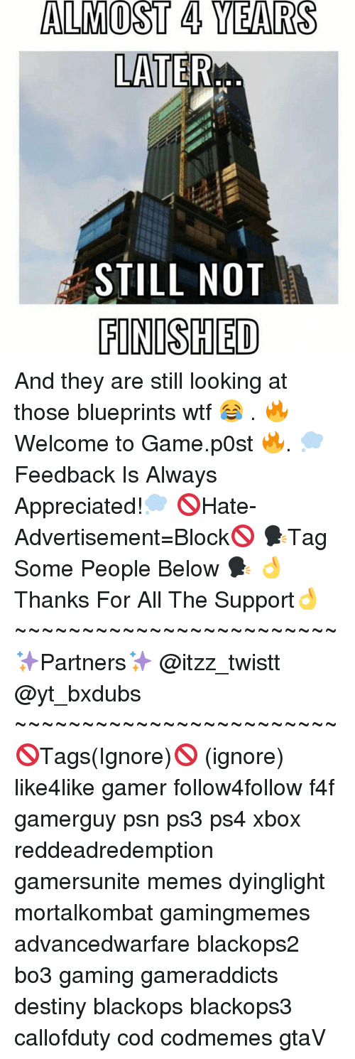 Memes, 🤖, and Ps3: ALMOST 4 YEARS  LATER  STILL NOT  FINISHED And they are still looking at those blueprints wtf 😂 . 🔥Welcome to Game.p0st 🔥. 💭Feedback Is Always Appreciated!💭 🚫Hate-Advertisement=Block🚫 🗣Tag Some People Below 🗣 👌Thanks For All The Support👌 ~~~~~~~~~~~~~~~~~~~~~~~~ ✨Partners✨ @itzz_twistt @yt_bxdubs ~~~~~~~~~~~~~~~~~~~~~~~~ 🚫Tags(Ignore)🚫 (ignore) like4like gamer follow4follow f4f gamerguy psn ps3 ps4 xbox reddeadredemption gamersunite memes dyinglight mortalkombat gamingmemes advancedwarfare blackops2 bo3 gaming gameraddicts destiny blackops blackops3 callofduty cod codmemes gtaV
