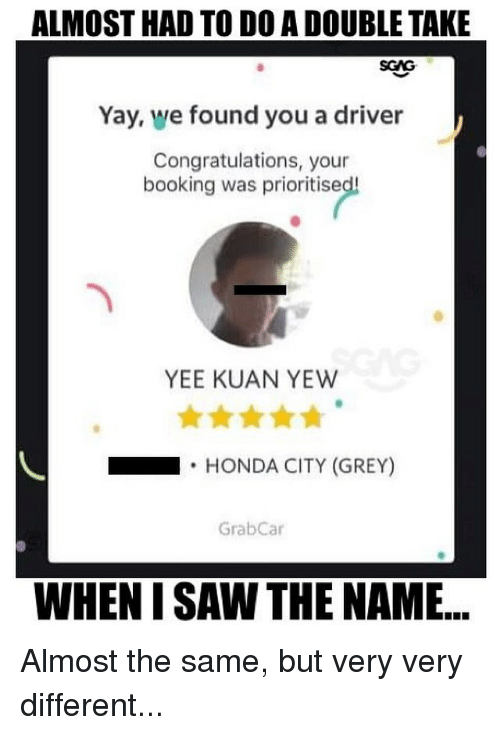 Almost Had To D0 A Double Take Sgag Yay We Found You A Driver Congratulations Your Booking Was Prioritise Yee Kuan Yew Honda City Grey Grabcar When I Saw The Name Almost Explore and share the latest congrats pictures, gifs, memes, images, and photos on imgur. meme