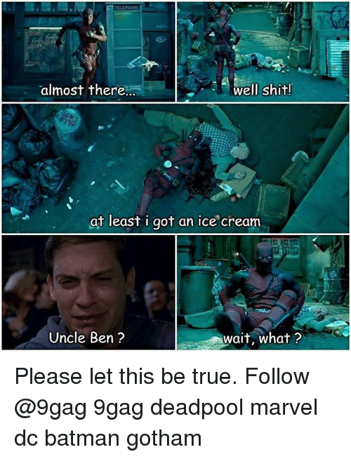 Memes, 🤖, and Deadpool Marvel: almost there  well shit!  at least i got an ice cream  Uncle Ben?  wait, what? Please let this be true. Follow @9gag 9gag deadpool marvel dc batman gotham