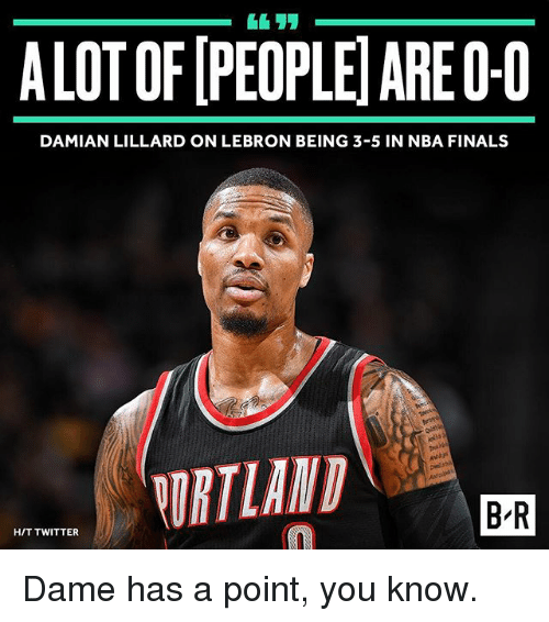 Finals, Nba, and Sports: ALOTOFIPEOPLEIAREO-0  DAMIAN LILLARD ON LEBRON BEING 3-5 IN NBA FINALS  ORTLAND  BIR  HIT TWITTER Dame has a point, you know.