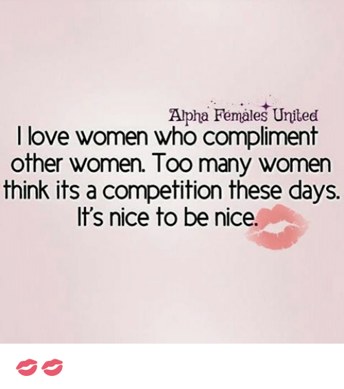 a9f41d9f Memes, 🤖, and Alphas: Alpha Females United I love women who compliment  other
