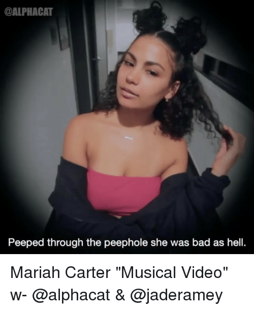 """Bad, Memes, and Video: @ALPHACAT  Peeped through the peephole she was bad as hell. Mariah Carter """"Musical Video"""" w- @alphacat & @jaderamey"""
