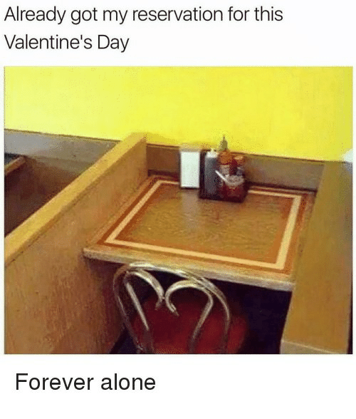 Being Alone, Valentine's Day, and Forever: Already got my reservation for this  Valentine's Day  Forever alone