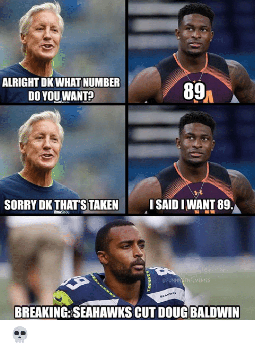 Doug, Nfl, and Sorry: ALRIGHT DK WHAT NUMBER  DO YOU WANT  ISAID I WANT 89.  SORRY DK THAT'S TAKEN  OFUNNIBSTNFLMEMES  BREAKING:SEAHAWKS CUT DOUG BALDWIN 💀