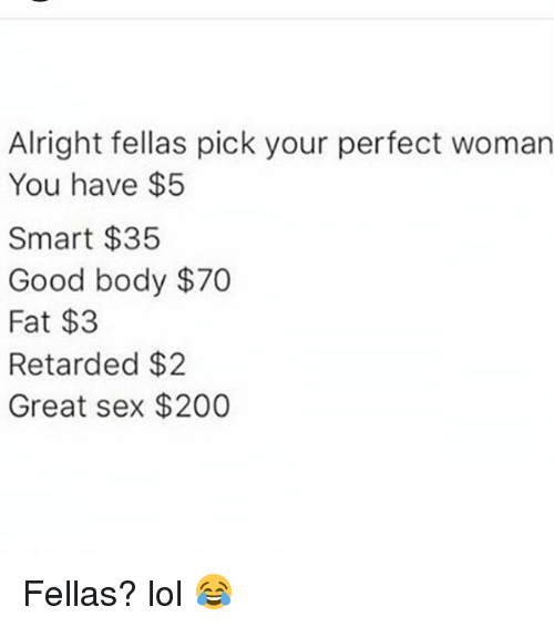 Alright Fellas Pick Your Perfect Woman You Have $5 Smart $35