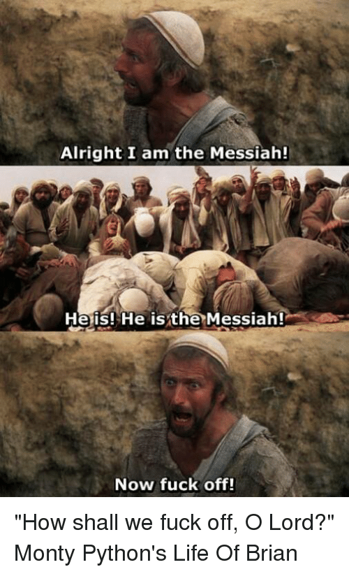 alright i am the messiah heis he is the messiah 5755035 ✅ 25 best memes about monty python life of brian monty python