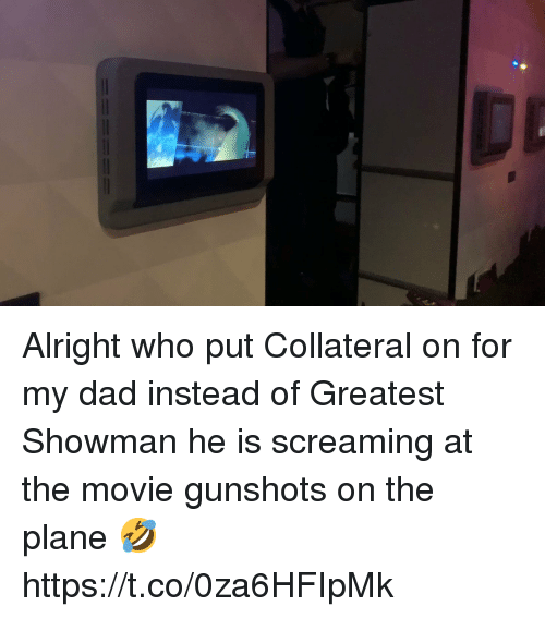 Dad, Memes, and Movie: Alright who put Collateral on for my dad instead of Greatest Showman he is screaming at the movie gunshots on the plane 🤣 https://t.co/0za6HFIpMk