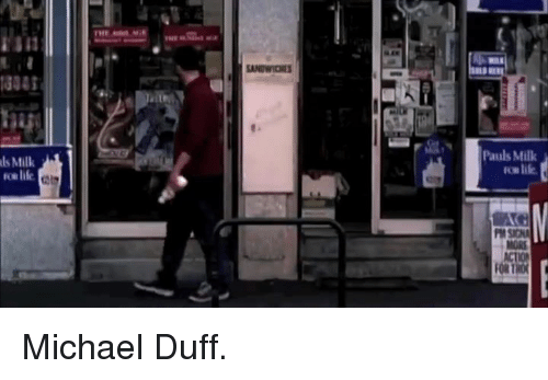 Life, Duff, and Michael: als Milk  Pauls Milk  life, Michael Duff.