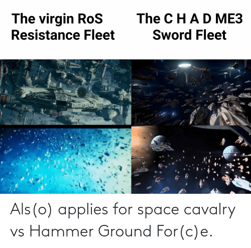 Star Wars, Space, and Als: Als(o) applies for space cavalry vs Hammer Ground For(c)e.