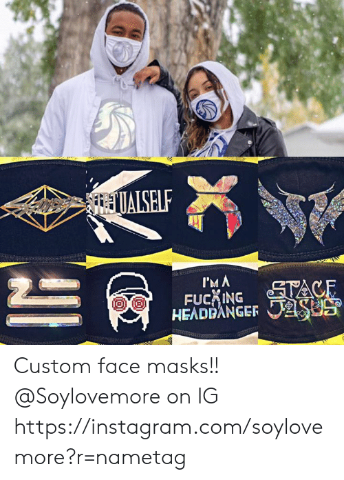 Fucking, Instagram, and Memes: ALSELF  FUCKING  HEADEANGER Custom face masks!! @Soylovemore on IG  https://instagram.com/soylovemore?r=nametag